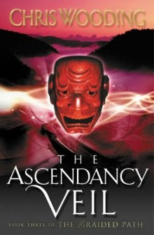 The Ascendancy Veil - Book Three of the Braided Path (2005)