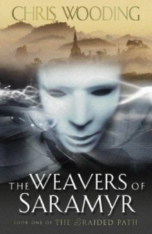 The Weavers Of Saramyr - Book One Of The Braided Path (2003)